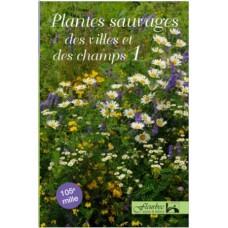 Plantes sauvages des villes et des champs Volume 1